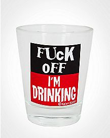 Fuck Off I'm Drinking Shot Glass 3 oz