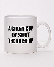 A Giant Cup of Shut the Fuck Up Mug 15 oz