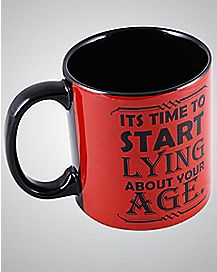 It's Time to Start Lying About Your Age  Mug 20 oz