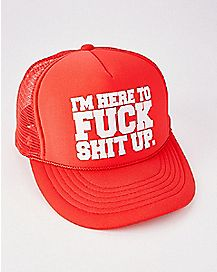 I'm Here to Fuck Shit Up Trucker Hat