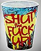 Shut the Fuck up Shot Glass 3 oz