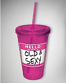 Hello My Name is Old & Sexy Cup with Straw