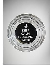 Keep Calm I Fucking Smoke Ashtray
