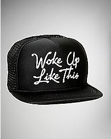 Woke Up Like This Trucker Hat