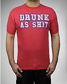Drunk as Shit T shirt