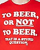 To Beer or Not to Beer T shirt