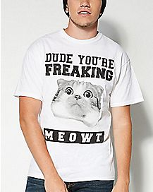 You're Freaking Meowt T shirt
