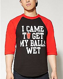 Get My Balls Wet Raglan T shirt