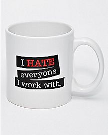 22 oz I Hate Everyone I Work With Mug