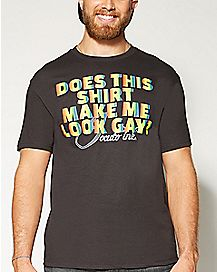 Does This Make Me Look Gay T shirt