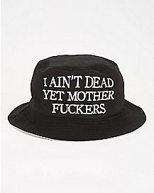 Aint Dead Yet Bucket Hat