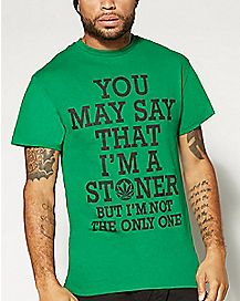 You May Say That I'm A Stoner Guys T shirt