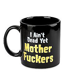 I Aint Dead Yet Coffee Mug