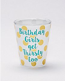 Birthday Girls Get Thirsty Too Shot Glass 1.5 oz