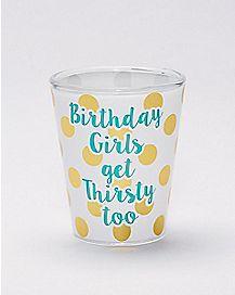 Birthday Girls Get Thirsty Too Shot Glass 1.5 oz