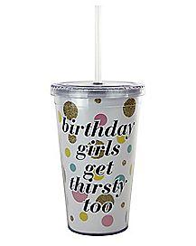 Birthday Girls Get Thirsty Cup with Straw 16 oz