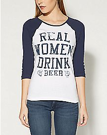 Real Women Drink Beer Raglan T shirt