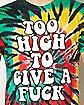 Too High To Give A Fuck Tie Dye T shirt