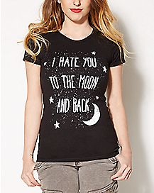 I Hate You To The Moon And Back T shirt