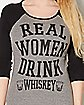 Real Women Drink Whiskey Raglan T shirt
