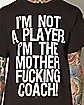 Not A Player I'm The Mother Fucking Coach T shirt
