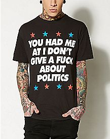 I Don't Give A Fuck About Politics T shirt