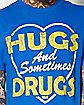 Hugs and Sometimes Drugs T shirt