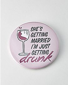 I'm Just Getting Drunk Bachelorette Button