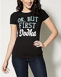 Ok,But First Vodka T shirt