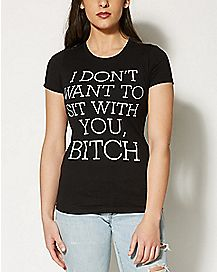 I Don't Want to Sit with You Bitch T Shirt