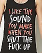I Like The Sound You Make When You STFU Tank Top