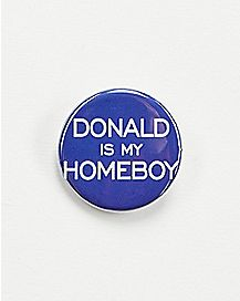 Donald Is My Homeboy Button