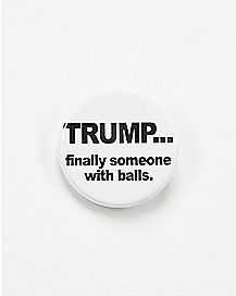 Trump...Finally Someone with Balls Button