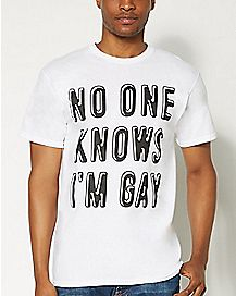No One Knows I'm Gay T shirt