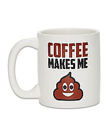 Molded Bottom Coffee Makes Me Poop Mug 20 oz