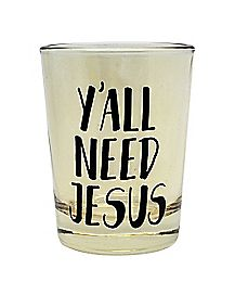 Yall Need Jesus Shot Glass 4 oz