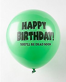 Happy Birthday You'll Be Dead Soon Birthday Balloons