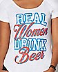 Real Women Drink Beer T Shirt