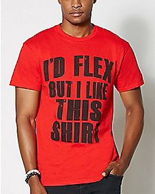 I'd Flex But I Like This Shirt T shirt