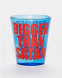 Bigger Than Satan Shot Glass - 1.5 oz