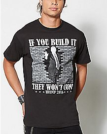 If You Build It Donald Trump T Shirt