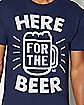 Here For The Beer T Shirt