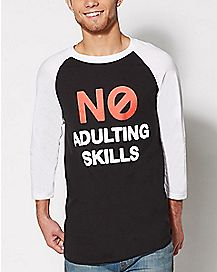 No Adulting Skills Raglan T Shirt