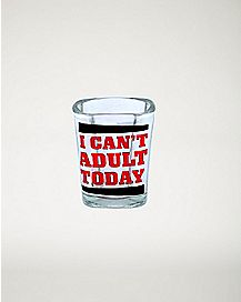 Can't Adult Today Shot Glass - 1.5 oz