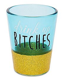 Drink Up Bitches Shot Glass - 1.5 oz.
