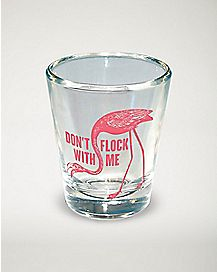 Don't Flock with Me Shot Glass