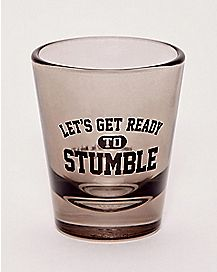 Ready to Stumble Shot Glass - 1.5 oz