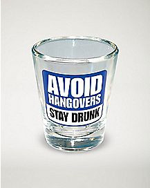 Avoid Hangovers Stay Drunk Shot Glass - 1.5 oz