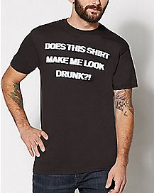 Does This Shirt Make Me Look Drunk T Shirt