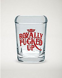 Royally Fucked Up Shot Glass - 2.25 oz.